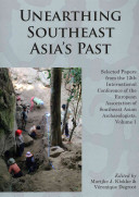 Unearthing Southeast Asia's Past : Selected Papers from the 12th International Conference of the European Association of Southeast Asian Archaeologists