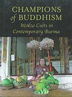 Champions of Buddhism : Weikza cults in Contemporary Burma