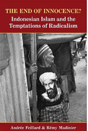 The End of Innocence : Indonesian Islam and the Temptations of Radicalism (English Edition)