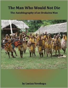 The Man Who Would Not Die : The Autobiography of an Orokaiva Man